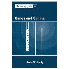 Toybag Guide to Canes and Caning by Janet W Hardy